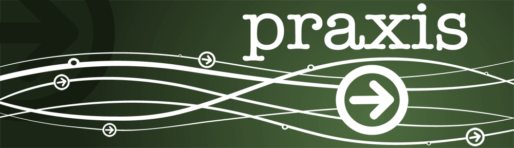 Praxis – Thoughts for the XP